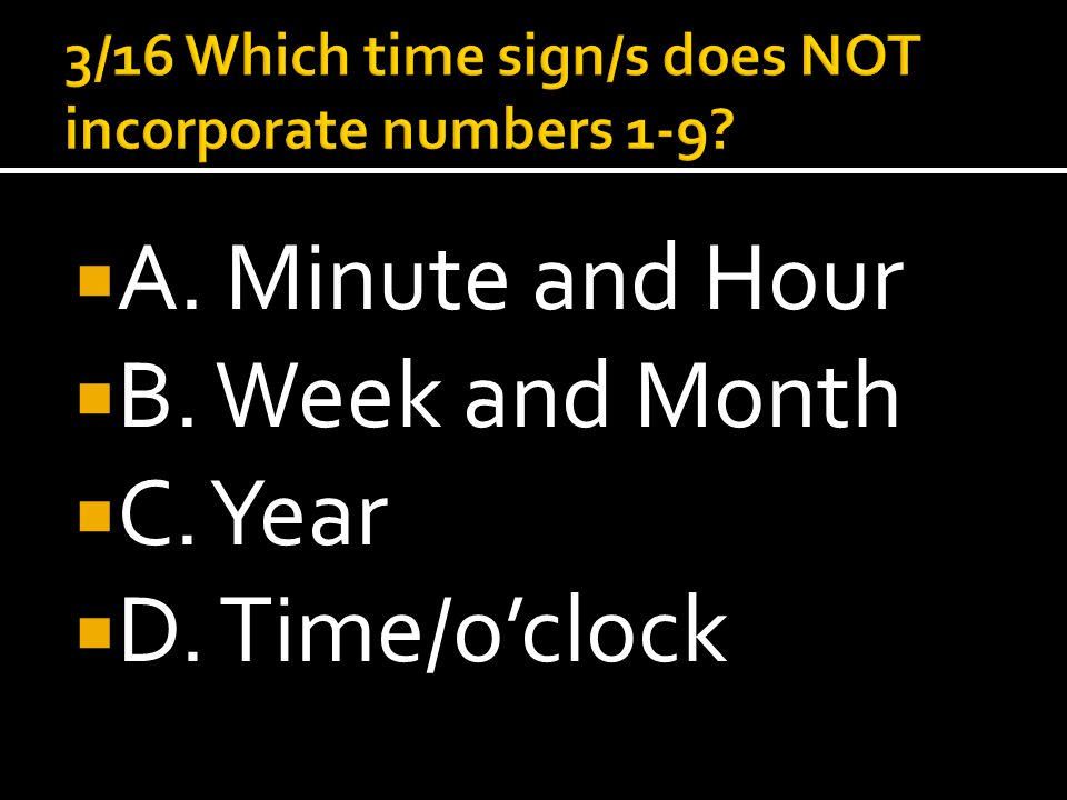  A. Minute and Hour  B. Week and Month  C. Year  D. Time/o'clock