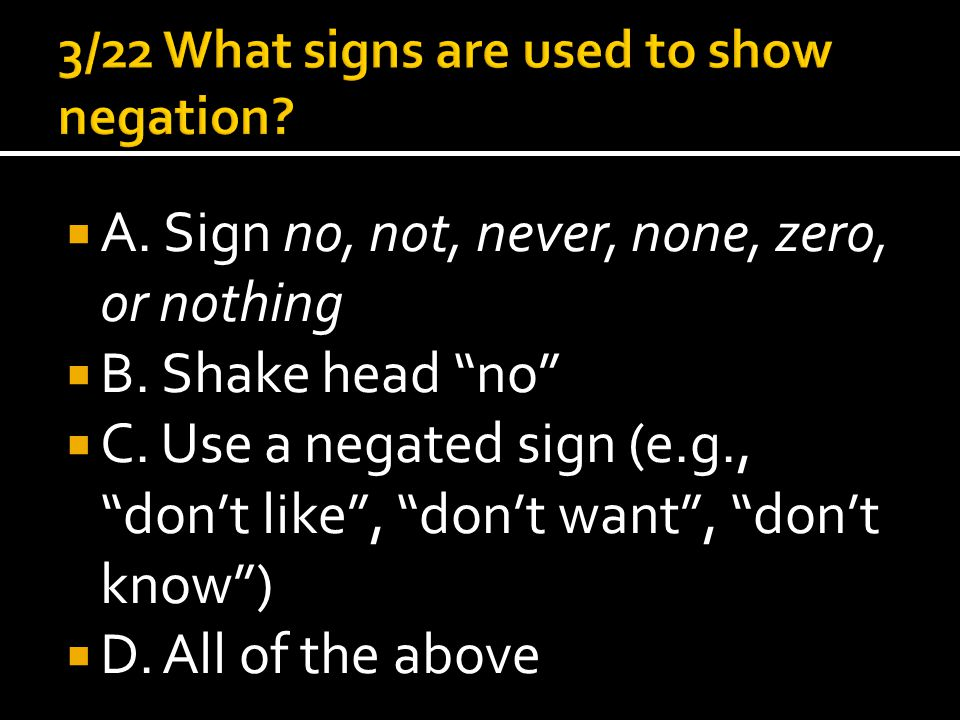  A. Sign no, not, never, none, zero, or nothing  B.