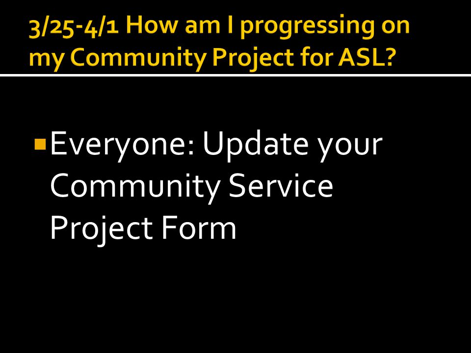  Everyone: Update your Community Service Project Form