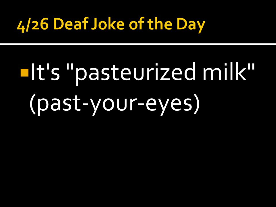 It s pasteurized milk (past-your-eyes)
