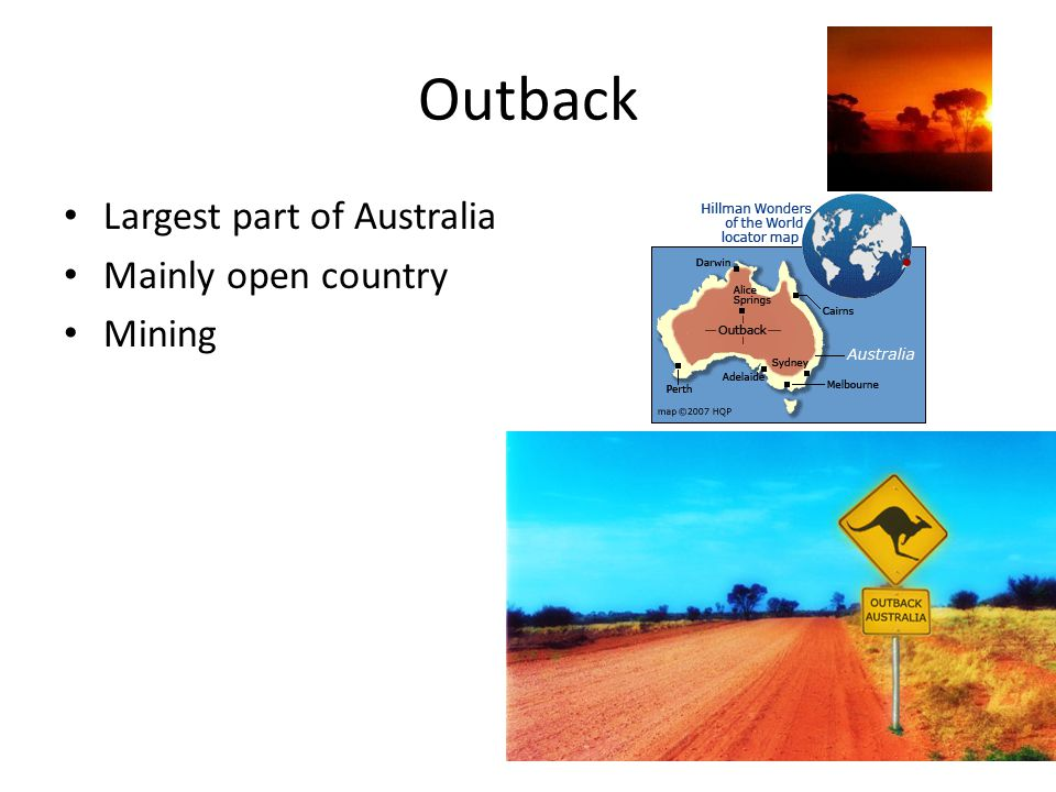 Outback Largest part of Australia Mainly open country Mining
