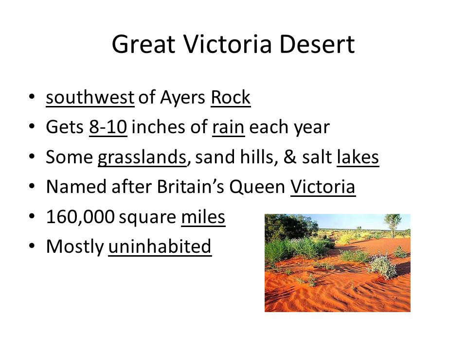 Great Victoria Desert southwest of Ayers Rock Gets 8-10 inches of rain each year Some grasslands, sand hills, & salt lakes Named after Britain's Queen