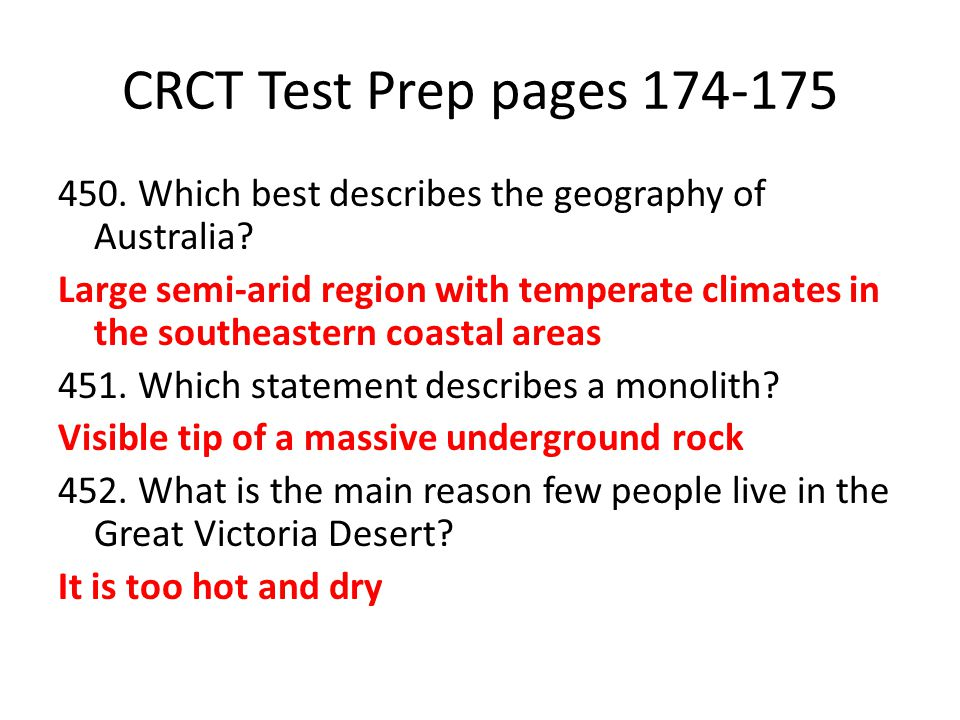 CRCT Test Prep pages 174-175 450. Which best describes the geography of Australia? Large semi-arid region with temperate climates in the southeastern