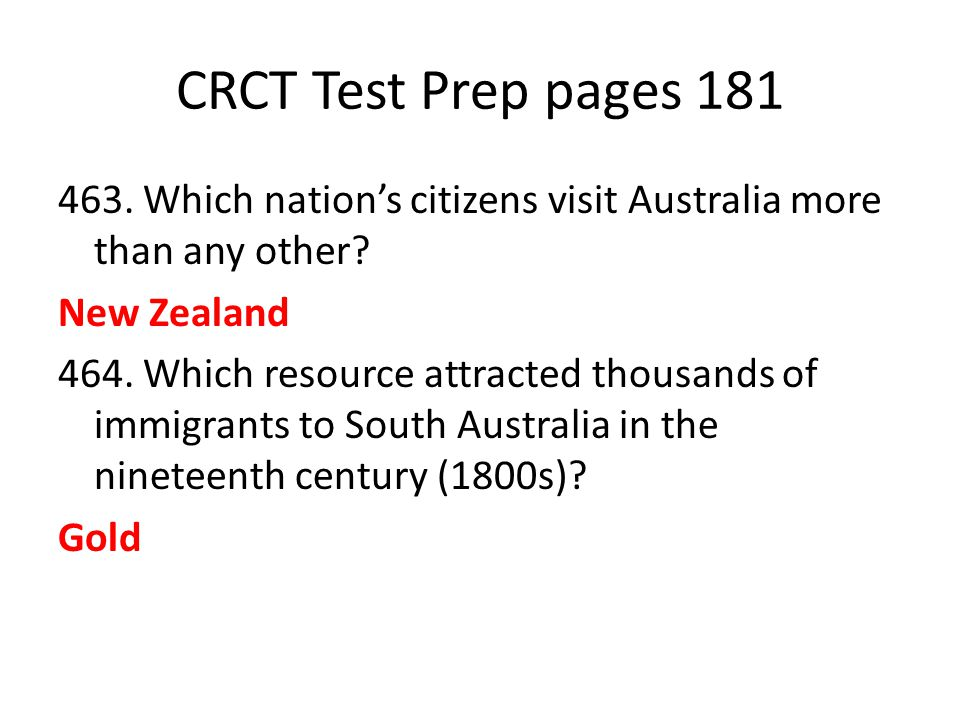 CRCT Test Prep pages 181 463. Which nation's citizens visit Australia more than any other? New Zealand 464. Which resource attracted thousands of immi