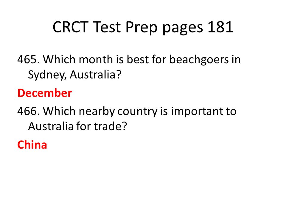 CRCT Test Prep pages 181 465. Which month is best for beachgoers in Sydney, Australia? December 466. Which nearby country is important to Australia fo