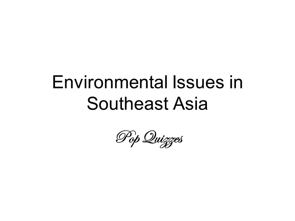 Environmental Issues in Southeast Asia Pop Quizzes