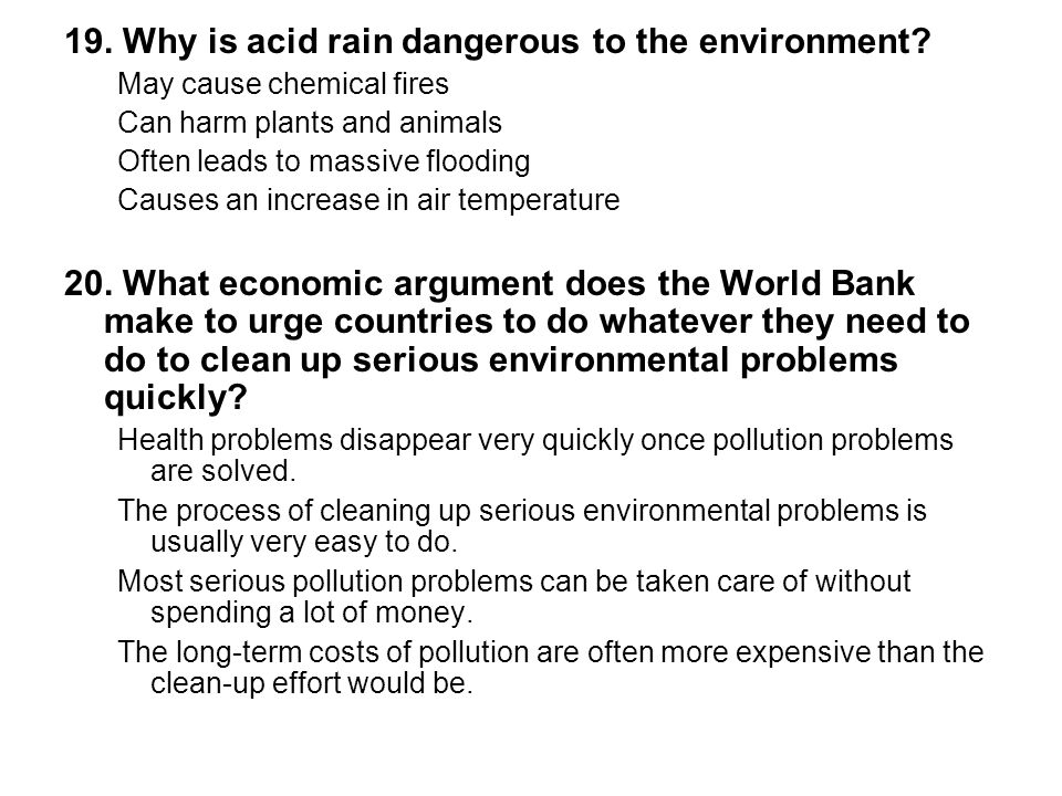 19. Why is acid rain dangerous to the environment? May cause chemical fires Can harm plants and animals Often leads to massive flooding Causes an incr