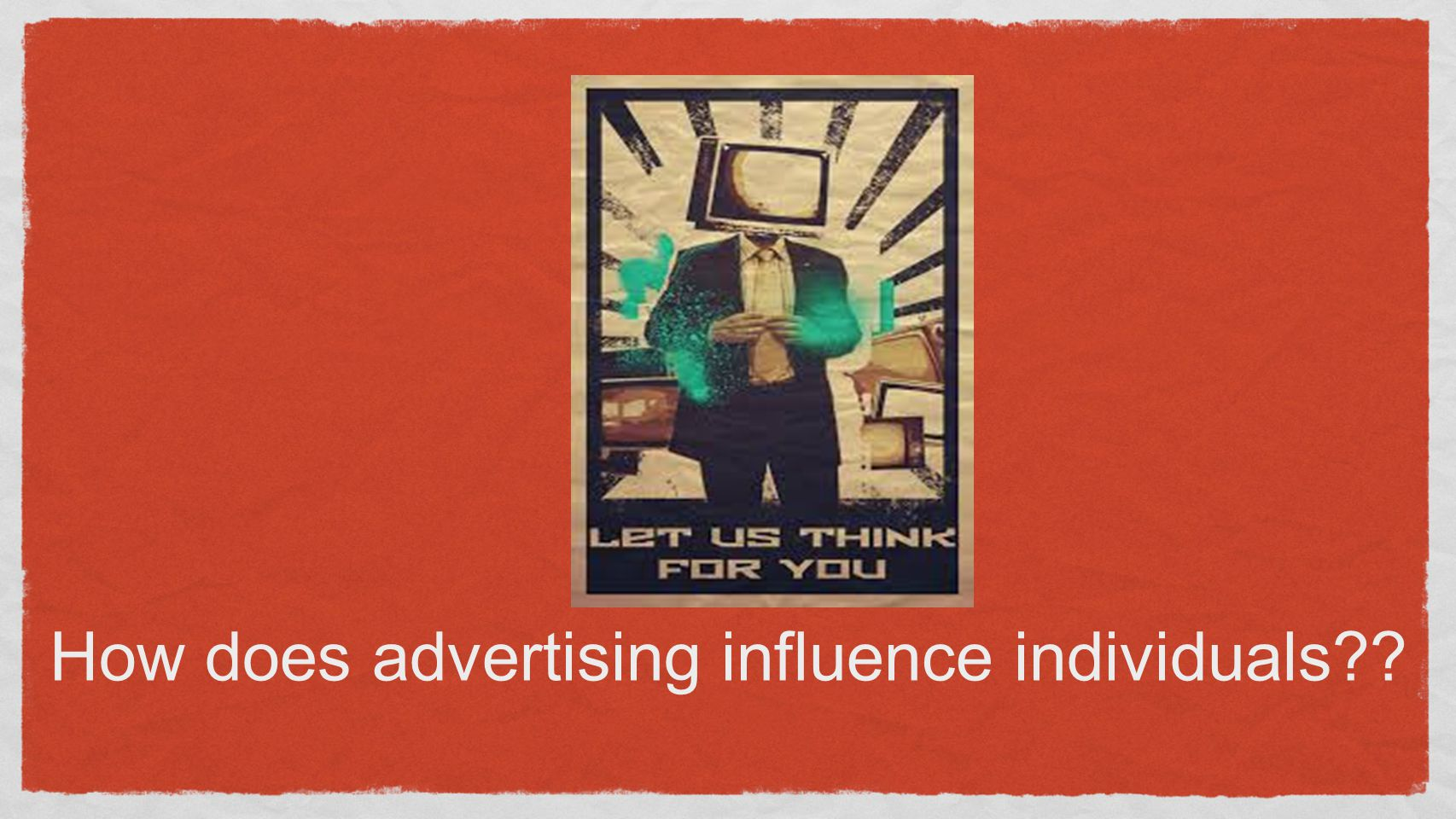 How does advertising influence individuals??