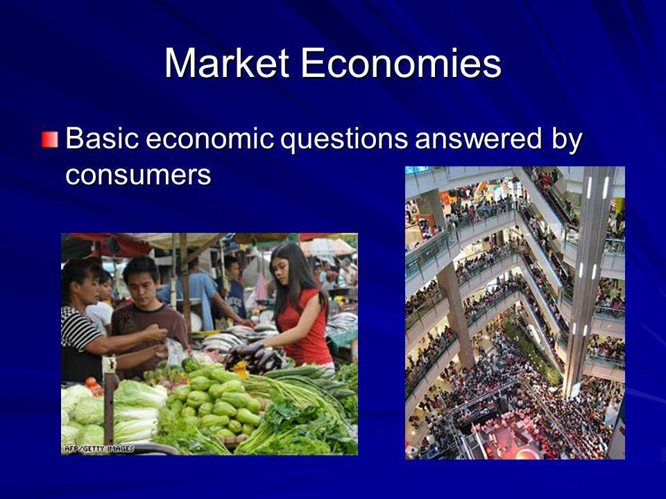 Market Economies Basic economic questions answered by consumers