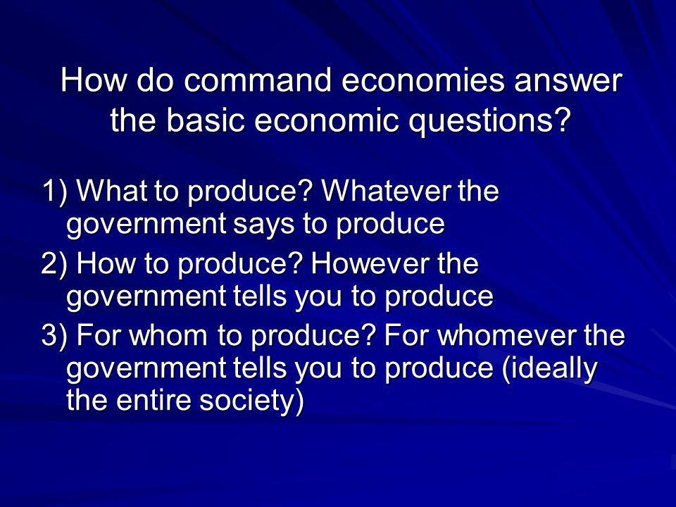 Advantages to command economy Because the government has total control over production and its factors, these economies can change rapidly.