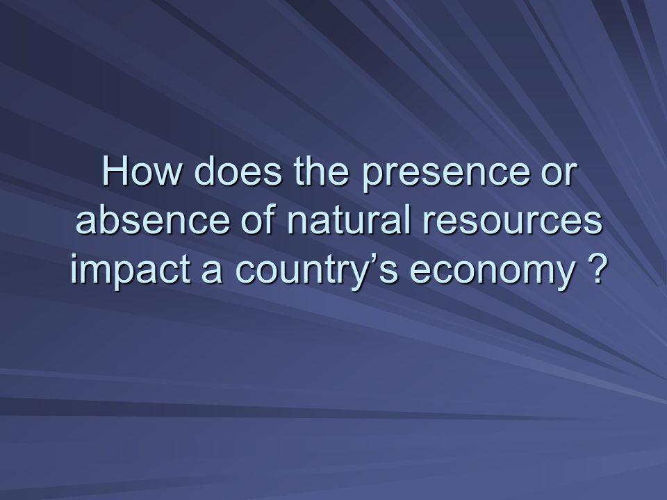 How does the presence or absence of natural resources impact a country's economy ?