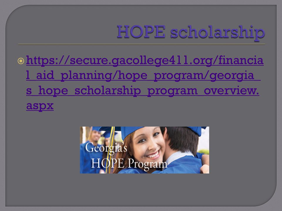  https://secure.gacollege411.org/financia l_aid_planning/hope_program/georgia_ s_hope_scholarship_program_overview.