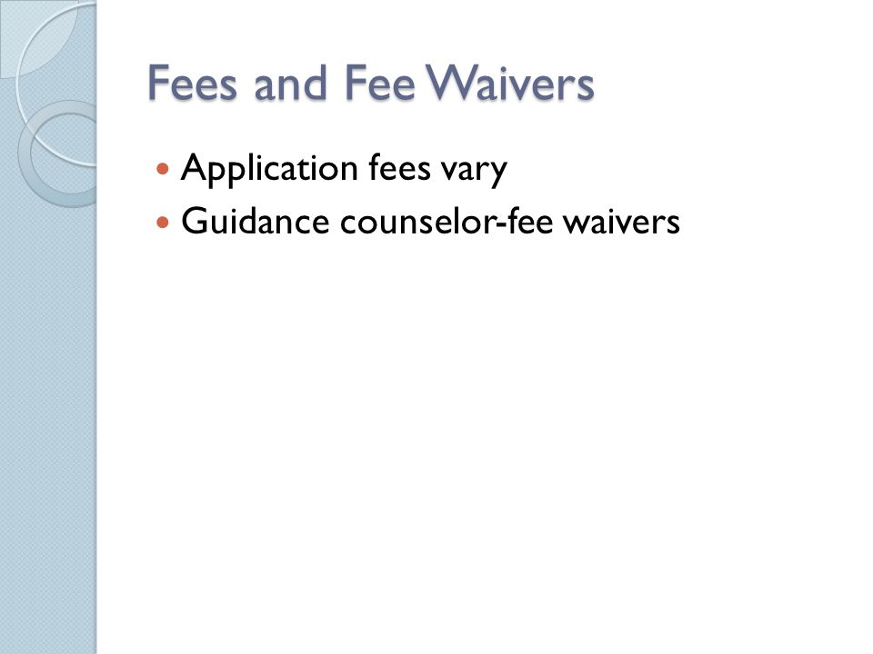 Fees and Fee Waivers Application fees vary Guidance counselor-fee waivers
