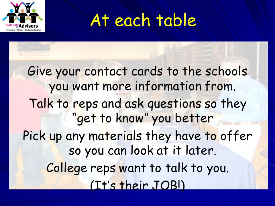 """At each table Give your contact cards to the schools you want more information from. Talk to reps and ask questions so they """"get to know"""" you better P"""