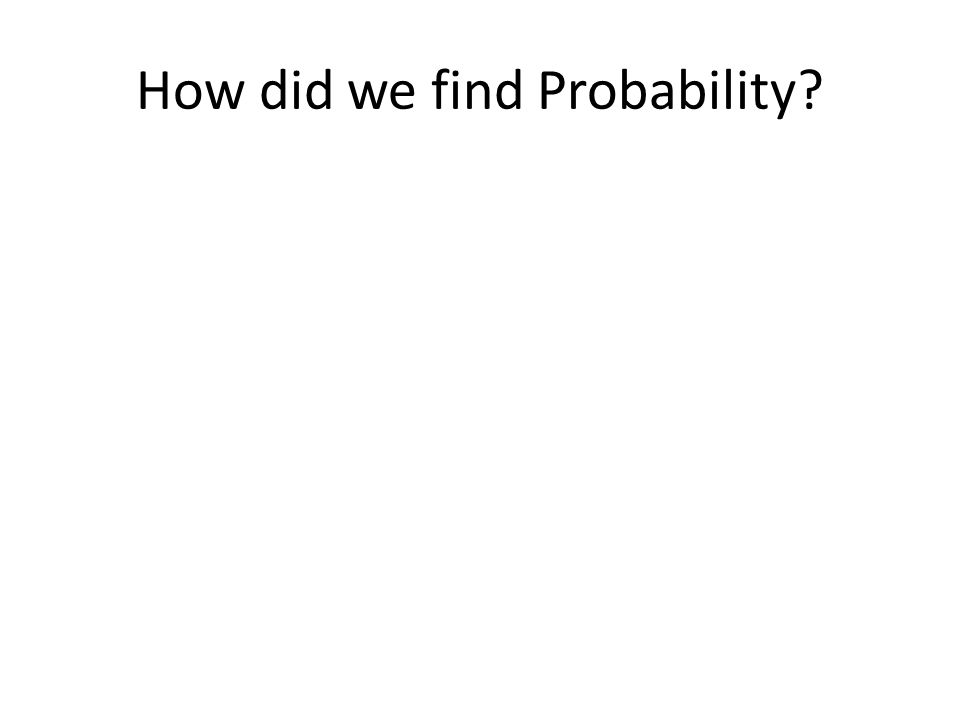 How did we find Probability?