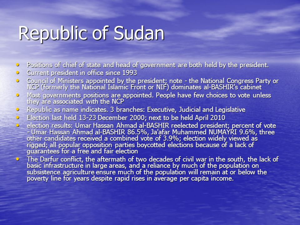 Republic of Sudan Positions of chief of state and head of government are both held by the president.