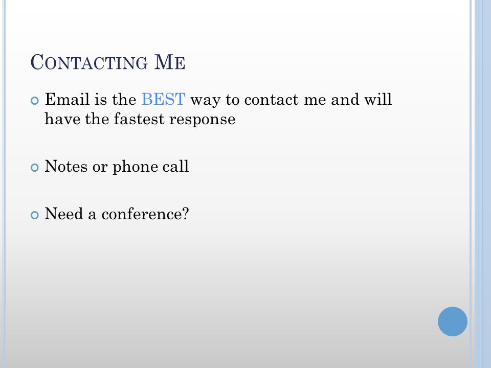 C ONTACTING M E Email is the BEST way to contact me and will have the fastest response Notes or phone call Need a conference?