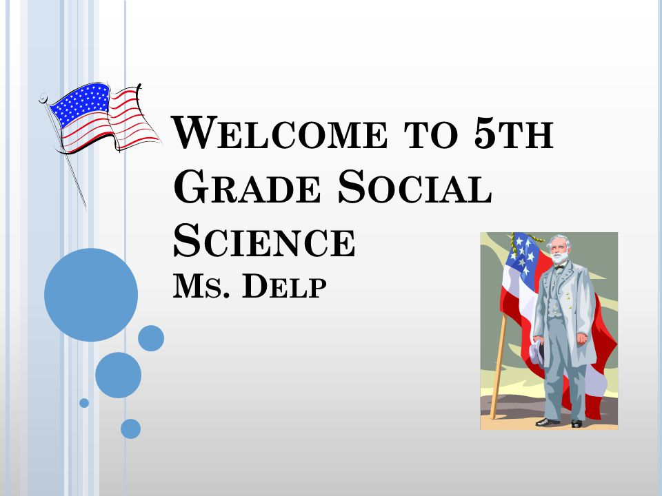 W ELCOME TO 5 TH G RADE S OCIAL S CIENCE M S. D ELP