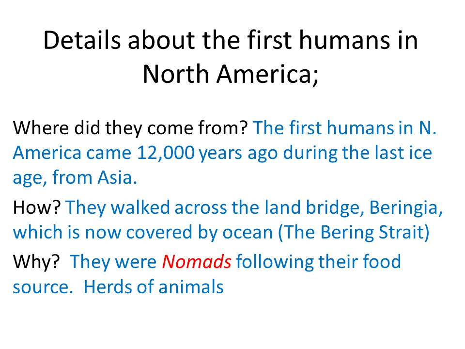 Details about the first humans in North America; Where did they come from.