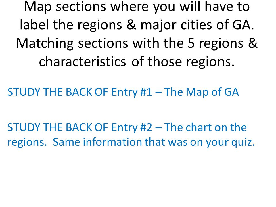 Map sections where you will have to label the regions & major cities of GA.
