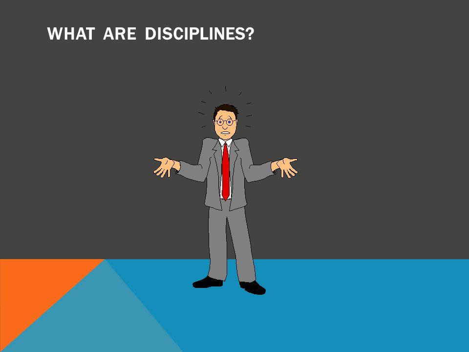 WHAT ARE DISCIPLINES?