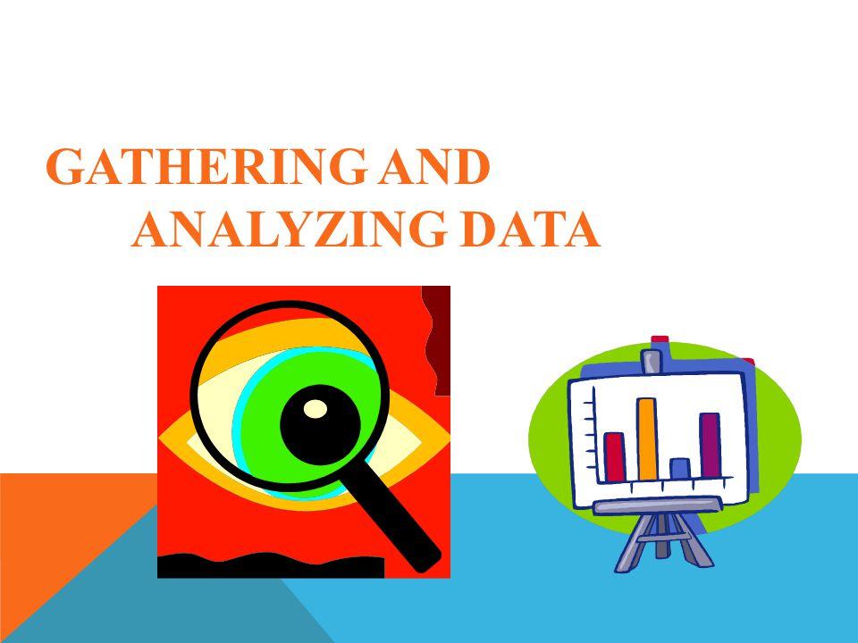 GATHERING AND ANALYZING DATA