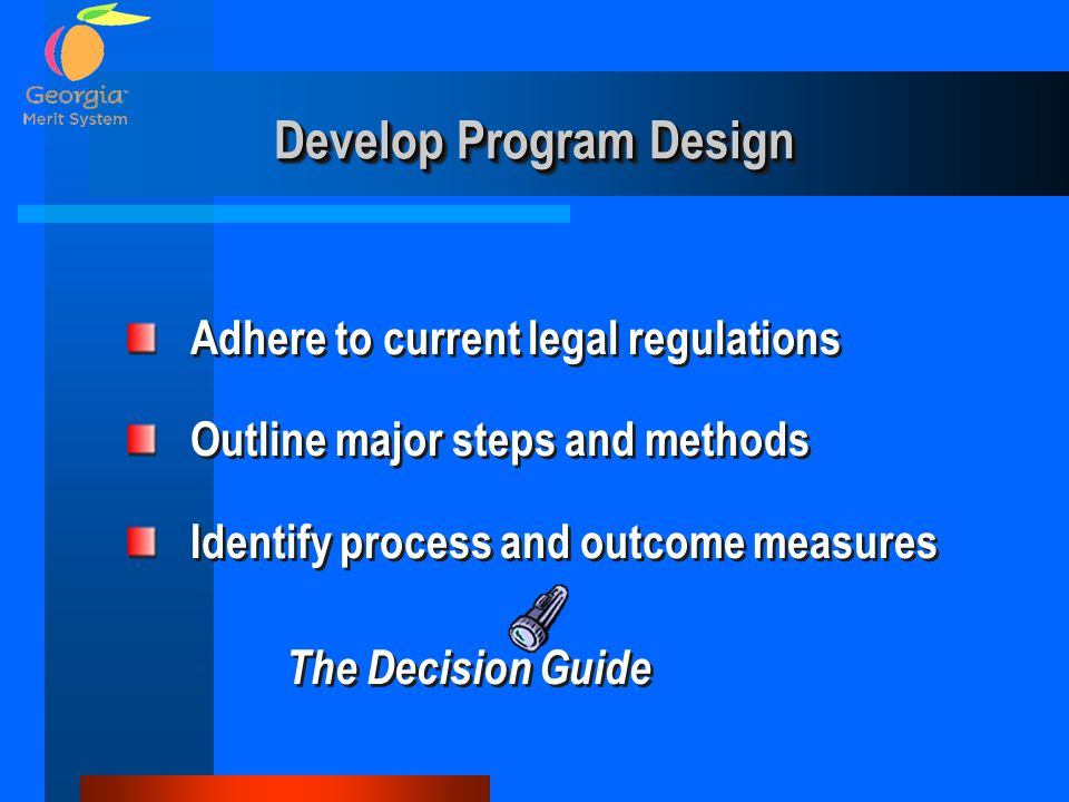Develop Program Design Adhere to current legal regulations Outline major steps and methods Identify process and outcome measures The Decision Guide Ad