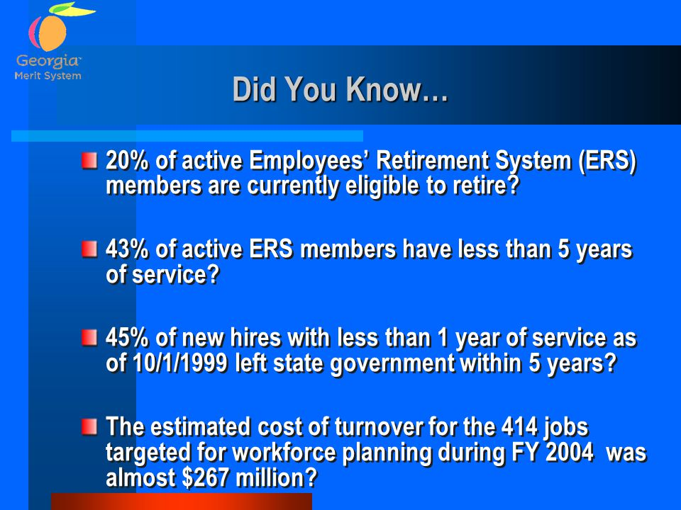 Did You Know… 20% of active Employees' Retirement System (ERS) members are currently eligible to retire? 43% of active ERS members have less than 5 ye