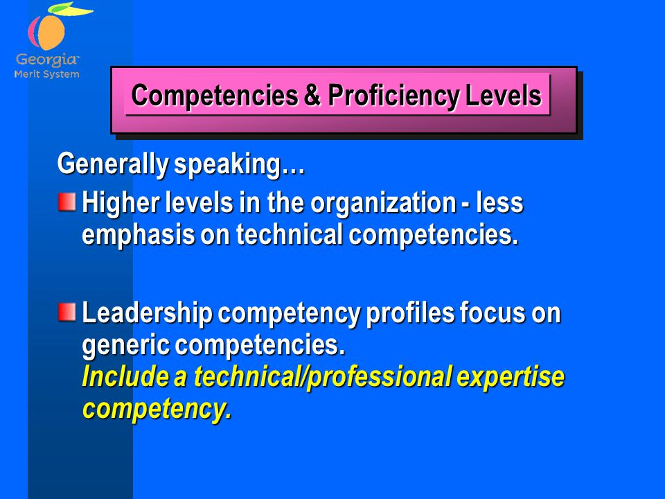Generally speaking… Higher levels in the organization - less emphasis on technical competencies.