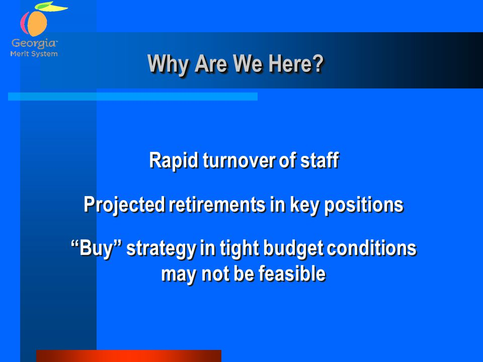 "Why Are We Here? Rapid turnover of staff Projected retirements in key positions ""Buy"" strategy in tight budget conditions may not be feasible"