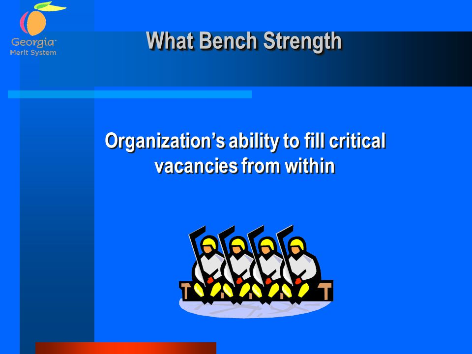 What Bench Strength Organization's ability to fill critical vacancies from within