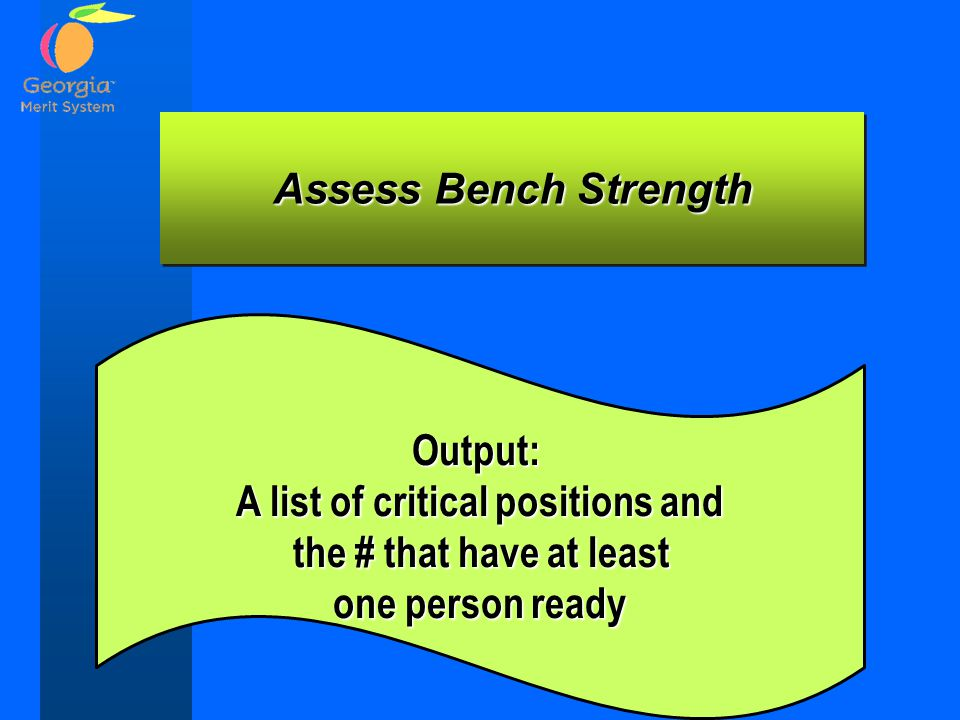 Assess Bench Strength Output: A list of critical positions and the # that have at least the # that have at least one person ready