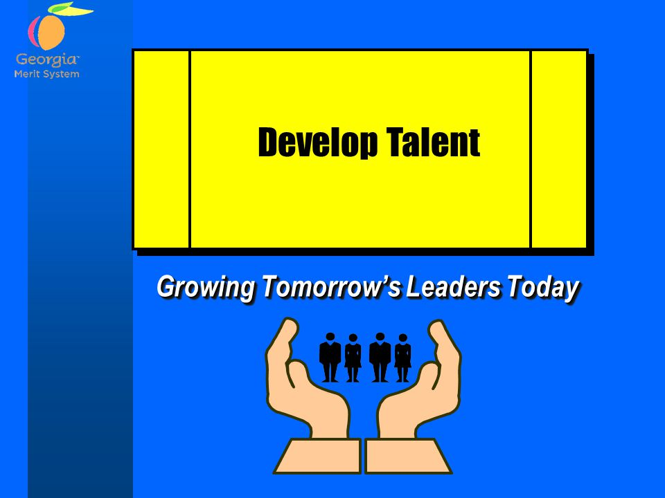 Growing Tomorrow's Leaders Today Develop Talent