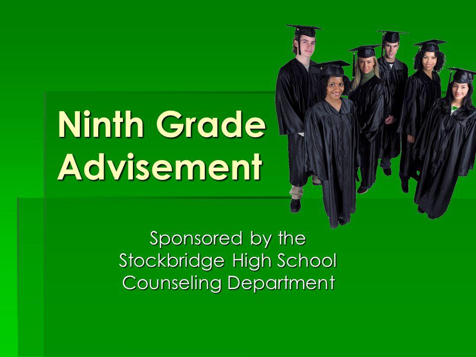 Ninth Grade Advisement Sponsored by the Stockbridge High School Counseling Department