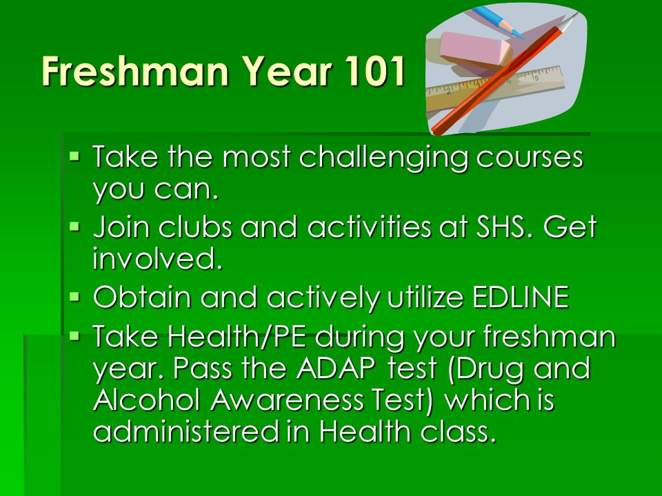 Freshman Year 101  Take the most challenging courses you can.