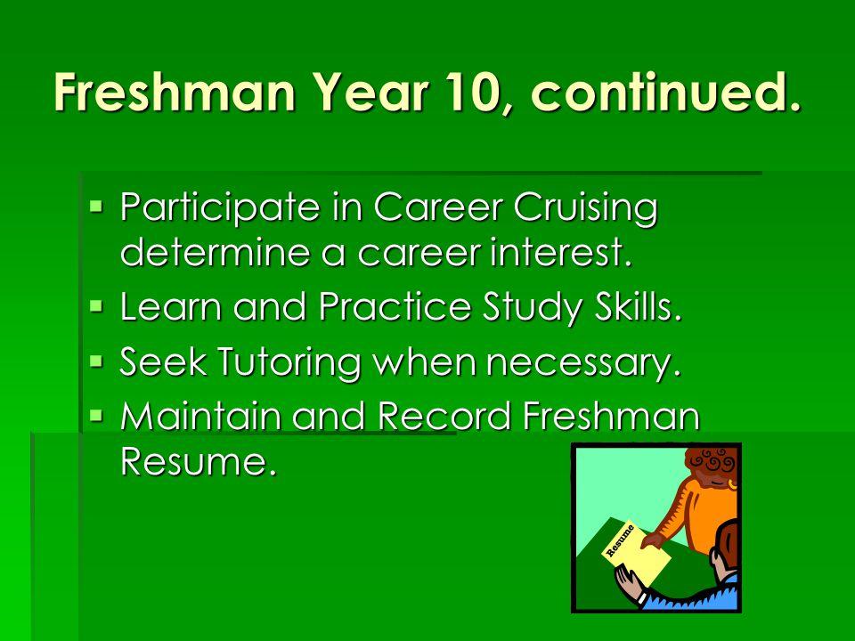 Freshman Year 10, continued. Participate in Career Cruising determine a career interest.