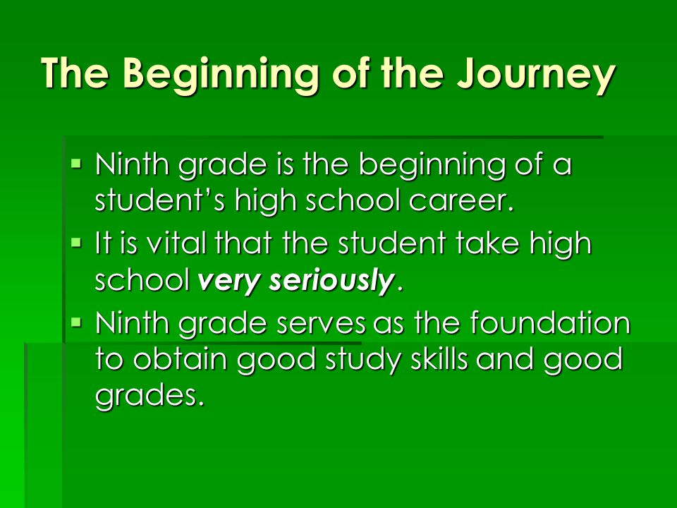 The Beginning of the Journey  Ninth grade is the beginning of a student's high school career.