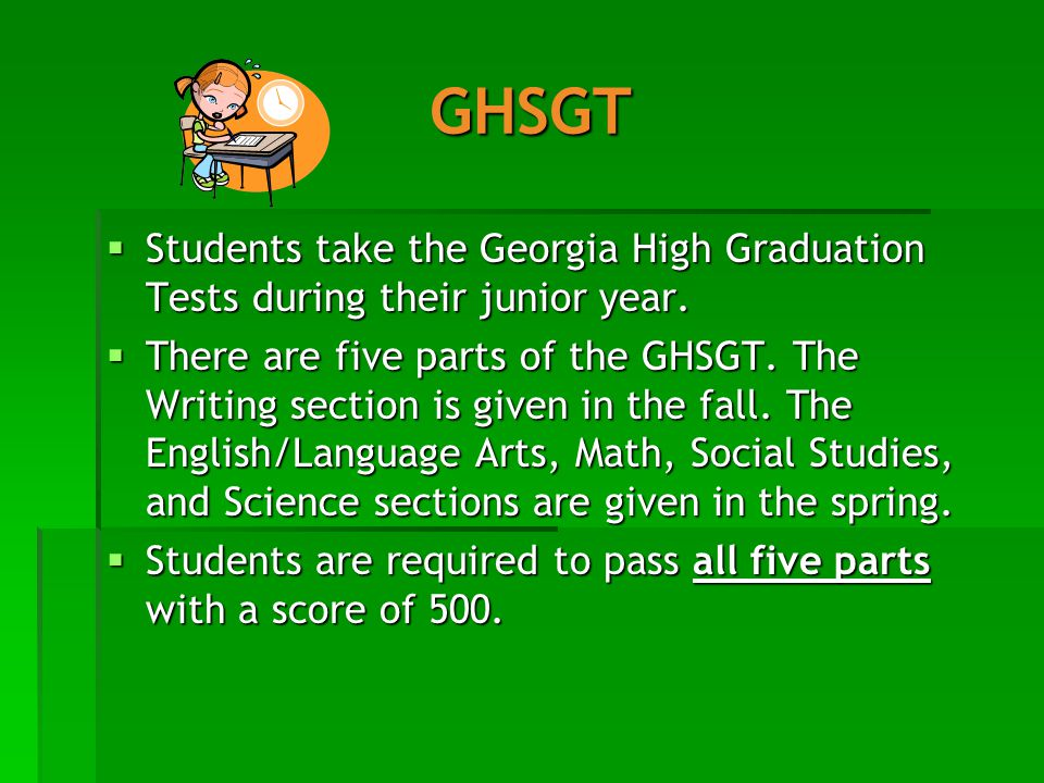 GHSGT  Students take the Georgia High Graduation Tests during their junior year.
