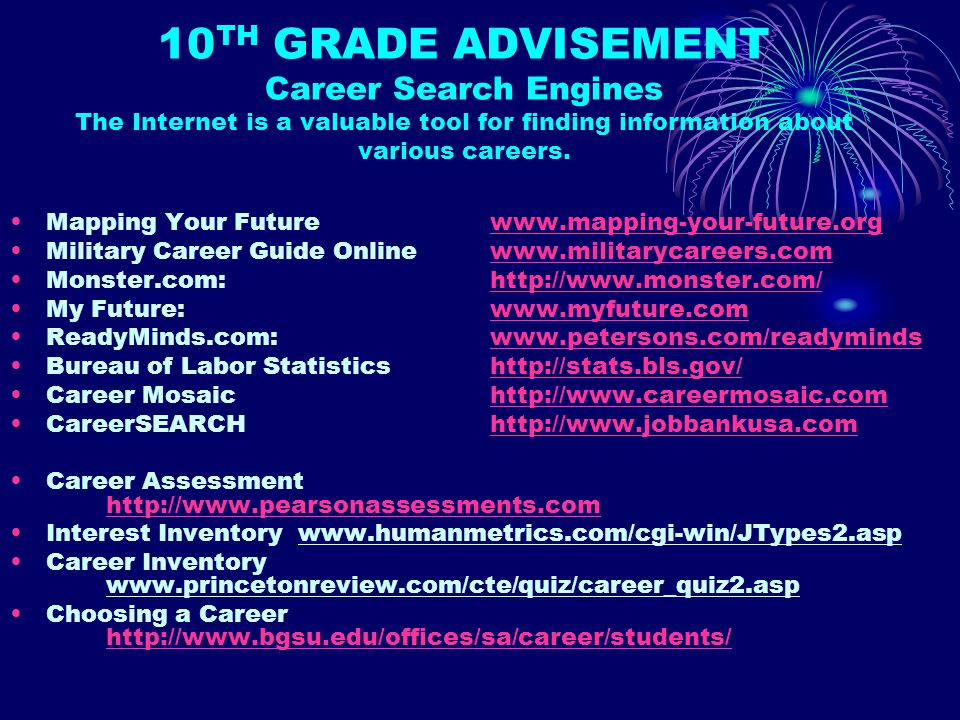 10 TH GRADE ADVISEMENT Career Search Engines The Internet is a valuable tool for finding information about various careers.