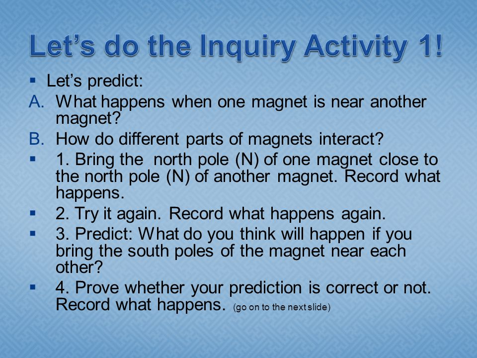  Let's predict: A.What happens when one magnet is near another magnet.