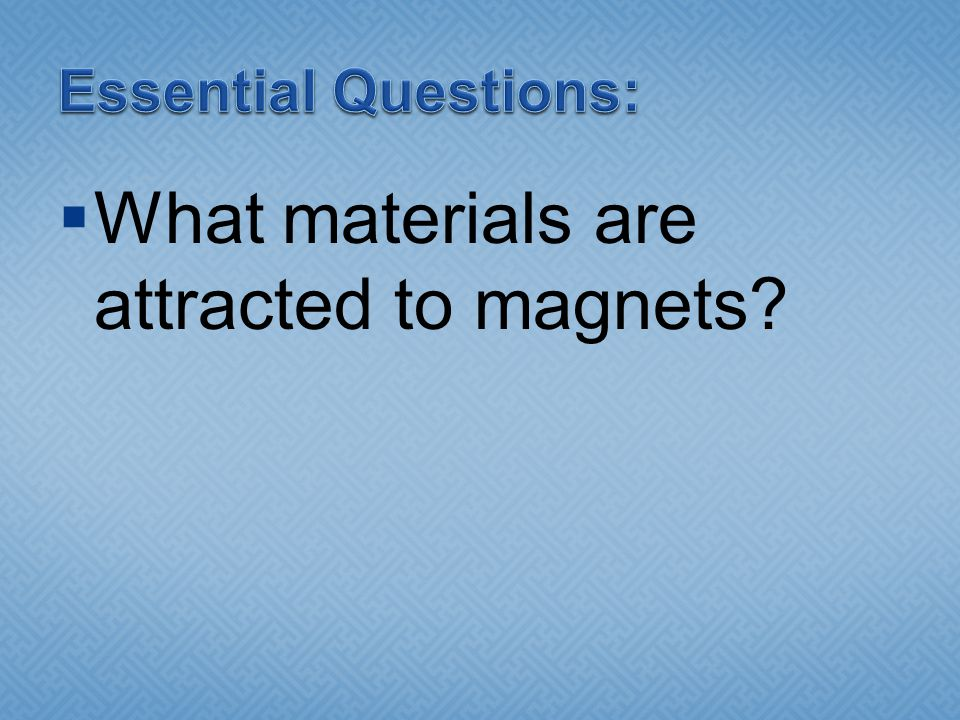  What materials are attracted to magnets?