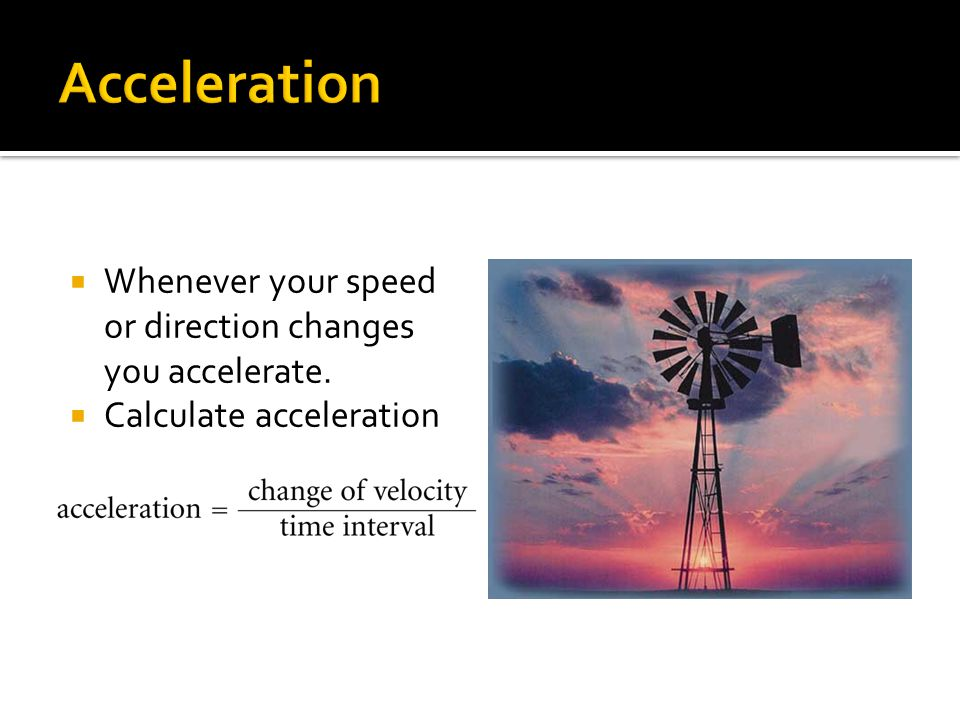  Whenever your speed or direction changes you accelerate.  Calculate acceleration