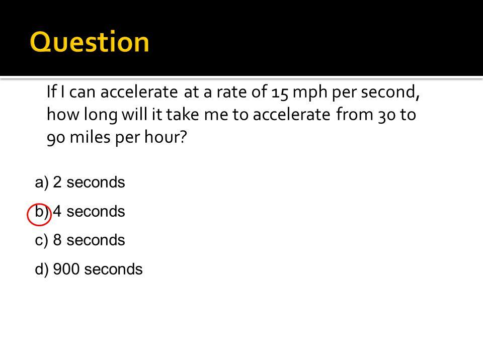 a)2 seconds b)4 seconds c)8 seconds d)900 seconds