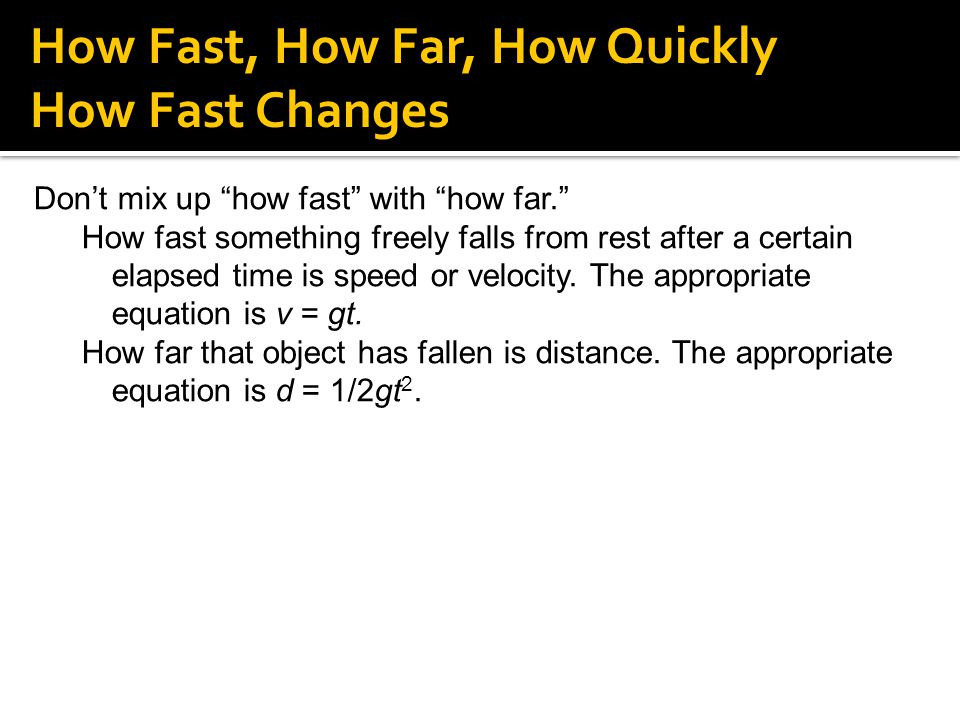 """Don't mix up """"how fast"""" with """"how far."""" How fast something freely falls from rest after a certain elapsed time is speed or velocity. The appropriate e"""
