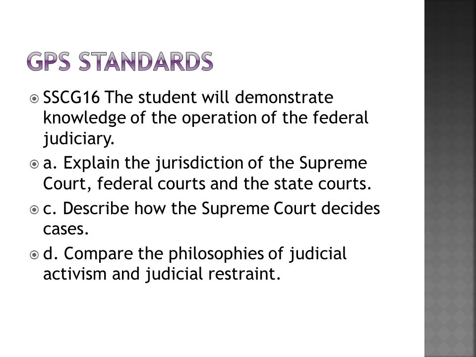  SSCG16 The student will demonstrate knowledge of the operation of the federal judiciary.  a. Explain the jurisdiction of the Supreme Court, federal