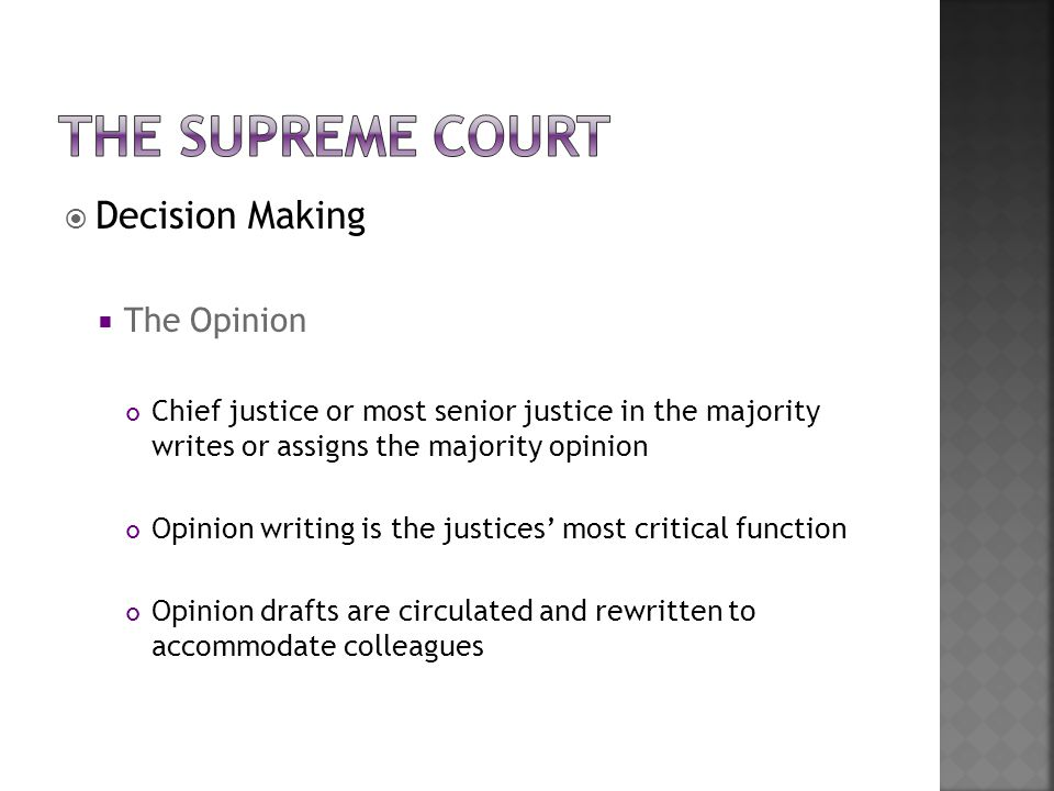  Decision Making  The Opinion Chief justice or most senior justice in the majority writes or assigns the majority opinion Opinion writing is the jus