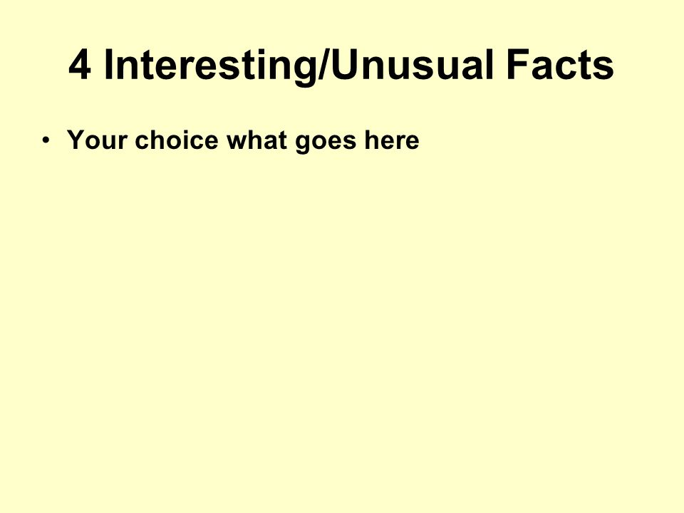 4 Interesting/Unusual Facts Your choice what goes here