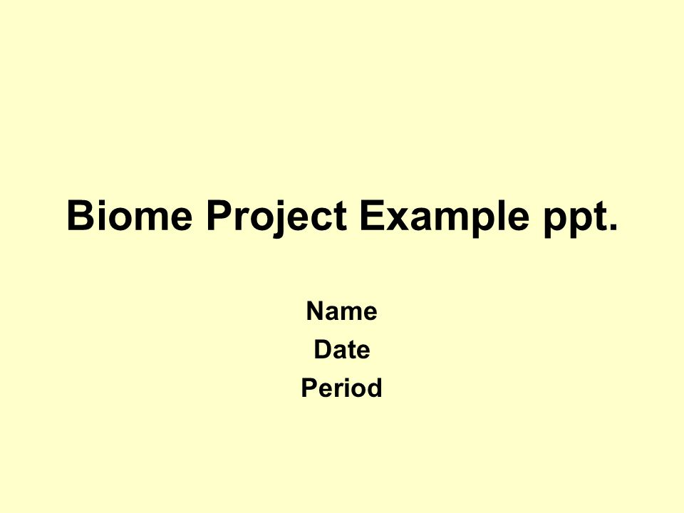 Biome Project Example ppt. Name Date Period