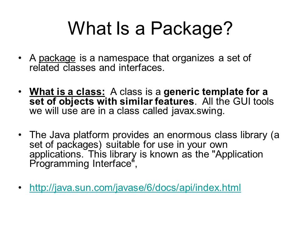 What Is a Package.A package is a namespace that organizes a set of related classes and interfaces.