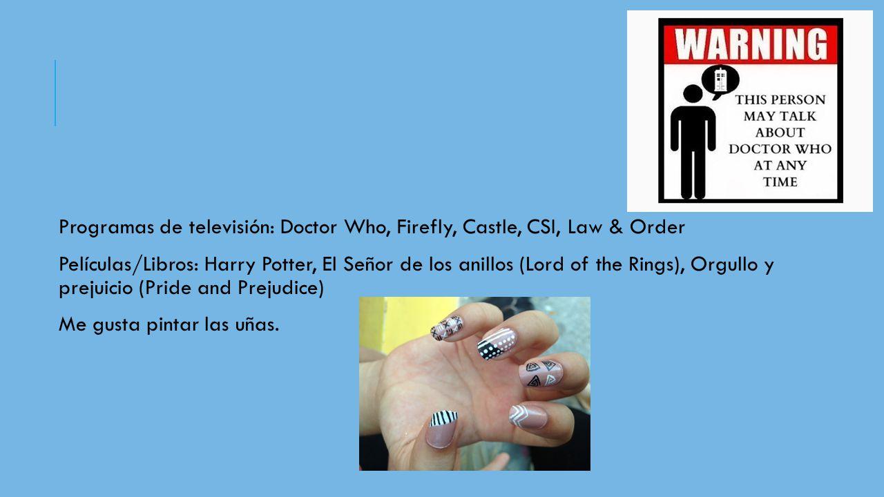 Programas de televisión: Doctor Who, Firefly, Castle, CSI, Law & Order Películas/Libros: Harry Potter, El Señor de los anillos (Lord of the Rings), Orgullo y prejuicio (Pride and Prejudice) Me gusta pintar las uñas.